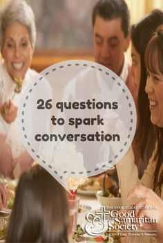 Thoughtful questions that could help you start beautiful, funny or heartfelt conversations. #GoodSamaritanSociety
