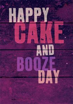 Happy Cake and Booze Day