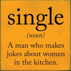 single (noun) A man who makes jokes about women in the kitchen. Wtf Funny, Hilarious, Corner Cupboard, Pine Furniture, Kitchen Humor, Punctuation, New Words, Beautiful Kitchens, Vocabulary