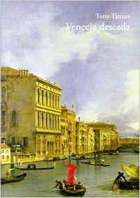 Tanner, Tony Venecia deseada / Tony Tanner ; traducción de Amaya Bozal Madrid : Antonio Machado Libros, 2015  http://cataleg.ub.edu/record=b2151558~S1*cat