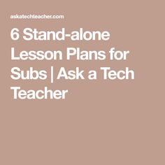 6 Stand-alone Lesson Plans for Subs | Ask a Tech Teacher