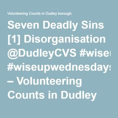 Seven Deadly Sins [1] Disorganisation @DudleyCVS #wiseupwednesdays – Volunteering Counts in Dudley borough