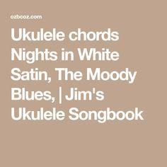 Ukulele chords Nights in White Satin, The Moody Blues, | Jim's Ukulele Songbook