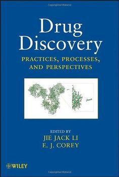 Drug discovery : practices, processes, and perspectives / edited by Jie Jack Li and E.J. Corey