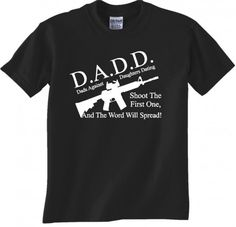 DADD Dads Against Daughters Dating. Perfect shirt for those protective dads out there.tee tsirt apparel