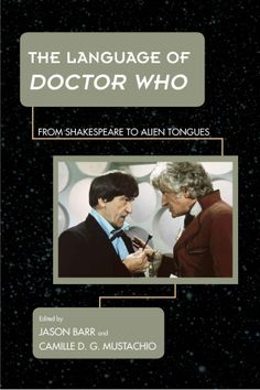 Amazon.com: The Language of Doctor Who: From Shakespeare to Alien Tongues (Science Fiction Television) eBook: Jason Barr, Camille D. G. Mustachio: Books