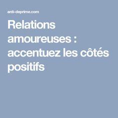 Relations amoureuses : accentuez les côtés positifs
