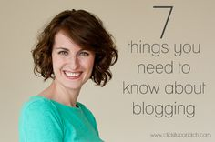 7 Things You Need to Know About Blogging via Click it Up a Notch