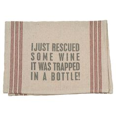 Rescued Wine Tea Towel - Toast to Festive Style on Joss & Main -  That is me!   I save the wine!