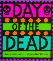 Cover image for Day of the Dead / Tony Johnston ; illustrated by Jeanette Winter.