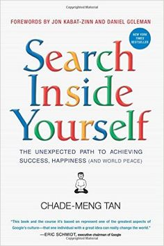 Search Inside Yourself: The Unexpected Path to Achieving Success, Happiness (and World Peace): Chade-Meng Tan, Daniel Goleman, Jon Kabat-Zinn: 9780062116932: Amazon.com: Books