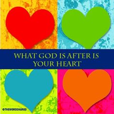God is after your heart! #LoveGod #TheWordShared