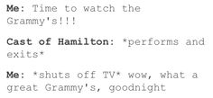 Yuuuuup!!! This is me Grammy's night. This is sooo accurate you don't even realize XD Only in it for Hamilton!! #Hamilton #Grammys