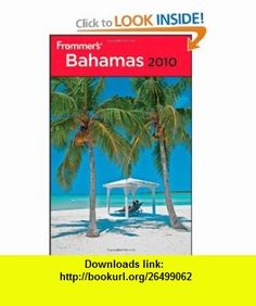 Frommers Bahamas 2010 (Frommers Complete Guides) (9780470470640) Darwin Porter, Danforth Prince , ISBN-10: 047047064X  , ISBN-13: 978-0470470640 ,  , tutorials , pdf , ebook , torrent , downloads , rapidshare , filesonic , hotfile , megaupload , fileserve