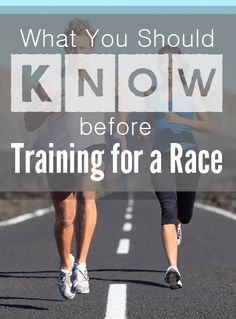 What you should know before you train for a race- good info!