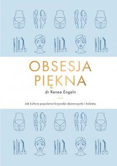 Obsesja piękna. Jak kultura popularna krzywdzi dziewczynki i kobiety - Renee Engeln - ebook - virtualo.pl Reading Lists, Self Help, Books To Read, Photoshop, Student, Culture, Words, Fasion, Nice