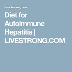 Diet for Autoimmune Hepatitis   LIVESTRONG.COM