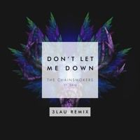 The Chainsmokers feat. Daya - Don't Let Me Down (3LAU Remix) by 3LAU on SoundCloud