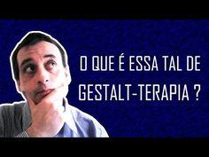 O que é essa tal de Gestalt-terapia ? - YouTube
