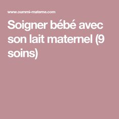 Soigner bébé avec son lait maternel (9 soins) Bebe Nature, Baby Hacks, Having A Baby, Getting Pregnant, Baby Love, Breastfeeding, Baby Gifts, Pregnancy, Education
