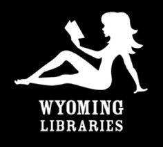 Wyoming Libraries.  Verdict? We have  a Sense of Humor and everyone here uses the libraries.