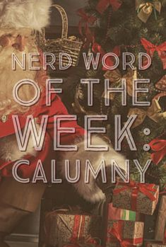 Nerd Word of the Week: Calumny ~ the making of false and defamatory statements; As in: Despite the insistent calumny of the older boys, little George knew Santa would be visiting. Words For Writers, Nerd, Santa, French, Boys, Baby Boys, French People, Otaku, French Language