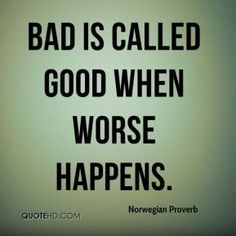 Norwegian Proverb Quotes - Bad is called good when worse happens. Wise Quotes, Quotable Quotes, Great Quotes, Words Quotes, Attitude Quotes, Motivational Quotes, Inspirational Quotes, Sayings, Drake Quotes