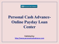 Payday loans from personal cash advance. Click here http://www.personalcashadvance.com