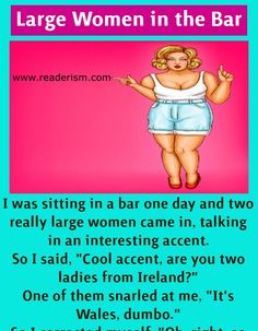 "I was sitting in a bar one day and two really large women came in, talking in an interesting accent. So I said, ""Cool accent, are you two ladies from Ireland? Clean Funny Jokes, Funny Humor, Women Jokes, Two Ladies, Joke Of The Day, Girl Memes, Jokes Quotes, Large Women, Funny Comics"