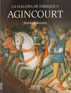 Agincourt : la hazaña de Enrique V,  2011  http://absysnet.bbtk.ull.es/cgi-bin/abnetopac01?TITN=504093