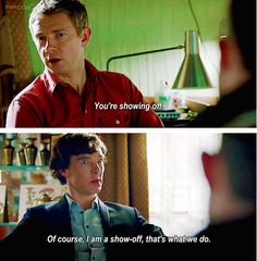 "Believe it or not, this exact moment of Sherlock made me more confident in myself. He takes this ""flaw"" and owns it because it's what makes him him. So, I guess it made me realize that my ""flaws"" make me me, too, and that's alright."