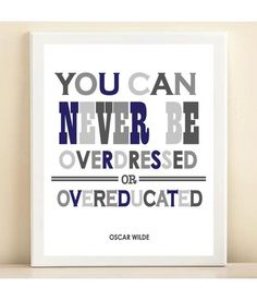 """""""You can never be overdressed or overeducated."""" - Oscar Wilde"""