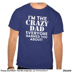 Funny Dad Shirt- I'm the crazy dad...