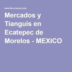 Mercados y Tianguis en Ecatepec de Morelos - MEXICO