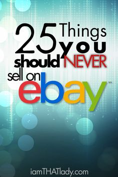 eBay can be an awesome way to make cash... but NEVER sell these 25 Things!