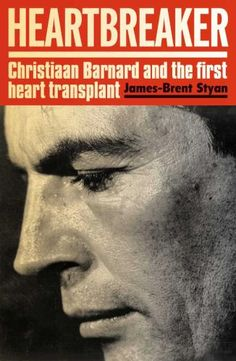 Heartbreaker - Christiaan Barnard And The First Heart Transplant (Paperback) / Author: James Styan ; Best Books To Read, Good Books, Christiaan Barnard, First Heart Transplant, Beaufort West, The One, The Past, Those Were The Days, Do You Remember