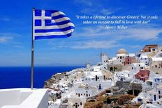 … To know Greece well, would take a lifetime but to fall in love with it takes only an instant — Henry Miller.