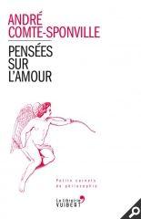 Pensées sur l'amour - André Comte-Sponville - http://www.vuibert.fr/ouvrage-9782311012231-pensees-sur-l-amour.html