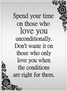 Quotes If you want a happy and healthy life then spend your time wisely with those who love you without conditions.