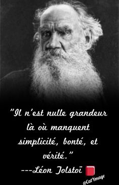 """""""Il n'est nulle grandeur là où manquent simplicité, bonté, et vérité."""" Léon Tolstoï"""