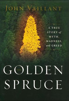 The Golden Spruce, by John Vaillant