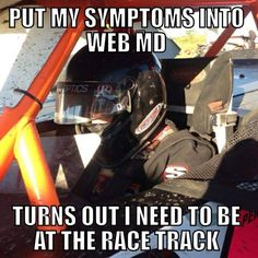 I need to be at a race track Racing Baby, Off Road Racing, Dirt Track Racing, Nascar Racing, Drag Racing Quotes, Race Quotes, Funny Car Memes, Car Humor, Racing Tattoos