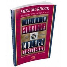 Livro Mike Murdock - Trinta e Um Segredos de uma Mulher Inesquecível - Livraria Rei dos Reis e Senhor 11 2484-4496 25 reais
