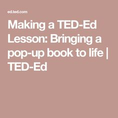 Making a TED-Ed Lesson: Bringing a pop-up book to life | TED-Ed