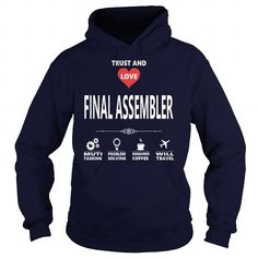Cool FINAL ASSEMBLER JOB TSHIRT GUYS LADIES YOUTH TEE HOODIE SWEAT SHIRT VNECK UNISEX JOBS T-Shirts #tee #tshirt #named tshirt #hobbie tshirts #Assembler