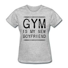 Gym is my new Boyfriend  Ladies T-Shirt $18