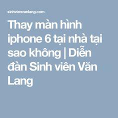 Thay màn hình iphone 6 tại nhà tại sao không | Diễn đàn Sinh viên Văn Lang