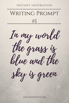 Writing Prompts: In my world the grass is blue and the sky is green. What about yours?