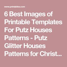 6 Best Images of Printable Templates For Putz Houses Patterns - Putz Glitter Houses Patterns for Christmas, Putz House Template and Free Printable Paper House Patterns Templates / printablee.com