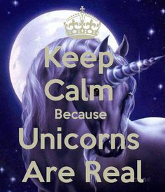 Keep calm because unicorns are real